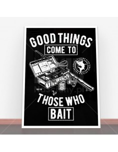 Plakat Good Things Come To Those Who Bait